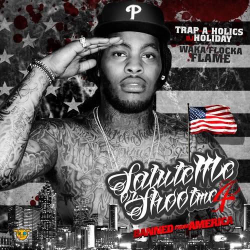 Waka Flocka Salute Me Or Shoot Me 4: Banned From America