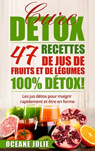livres droit gratuit telechargement cure detox 47 recettes de jus de fruits et de l gumes 100. Black Bedroom Furniture Sets. Home Design Ideas