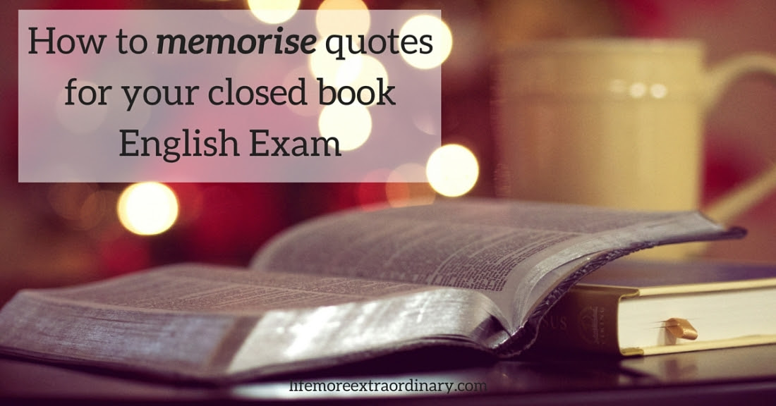 How To Memorise Quotes For Your Closed Book English Exam Life More
