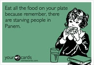 Eat All The Food On Your Plate Because Rememberthere Are Starving