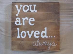 you are loved... always