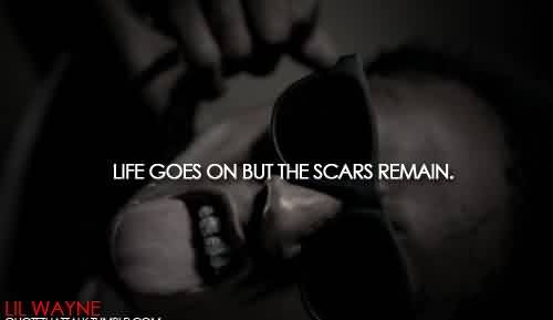 Life Celebrity Quote By Lil Wayne Life Goes On But The Scars Remain
