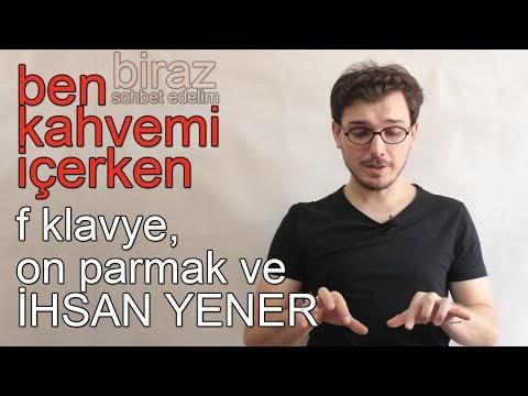 F Klavye, On Parmak ve İhsan Yener