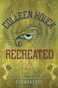 Title: Recreated (Reawakened Series #2), Author: Colleen Houck