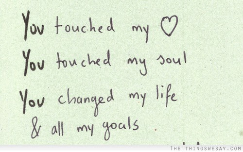 You Touched My Heart You Touched My Soul You Changed My Life All