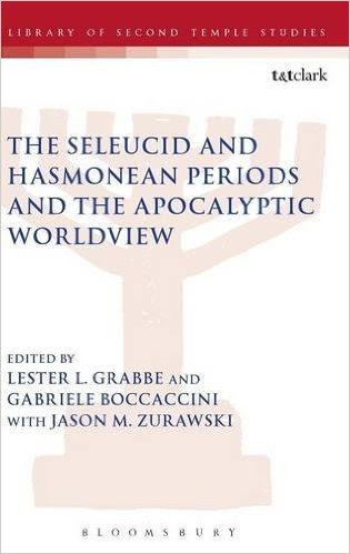 The Seleucid and Hasmonean Periods and the Apocalyptic Worldview