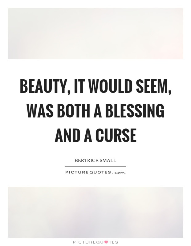 Beauty It Would Seem Was Both A Blessing And A Curse Picture Quotes