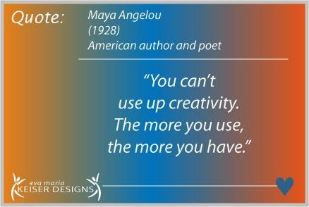 Eva Maria Keiser Designs: Quote: Maya Angelou