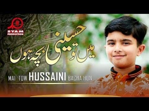 Mai Tu Hussaini Bacha Hoo  I  Hur Abbas  I  New Manqabat 2019