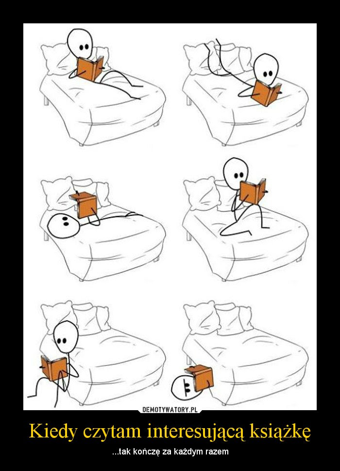 Kiedy czytam interesującą książkę – ...tak kończę za każdym razem