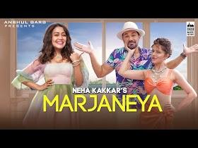 Marjaneya Neha Kakkar Song Lyrics