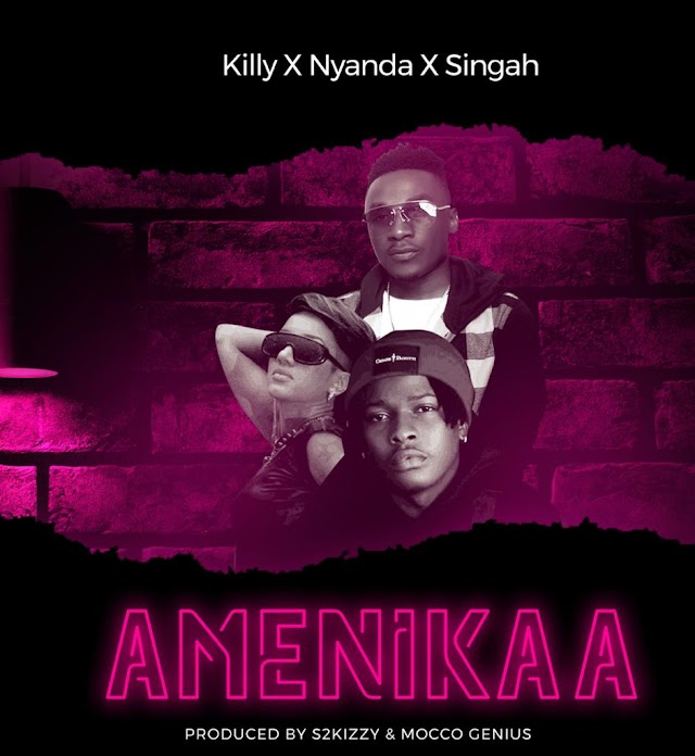 Killy X Nyanda X Singah – Amenikaa | Audio |