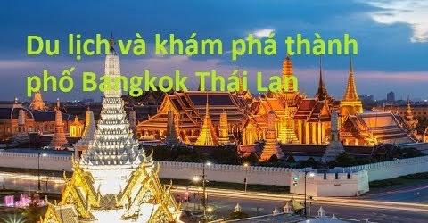 Du lịch và khám phá thành phố Bangkok Thái Lan **NEW**