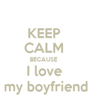 Keep Calm Because I Love My Boyfriend Wallpaper Image Tips