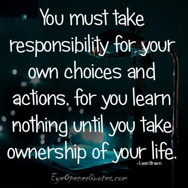 You Must Take Responsibility For Your Own Choices Actions Eye