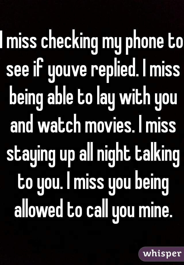 I Miss Checking My Phone To See If Youve Replied I Miss Being Able