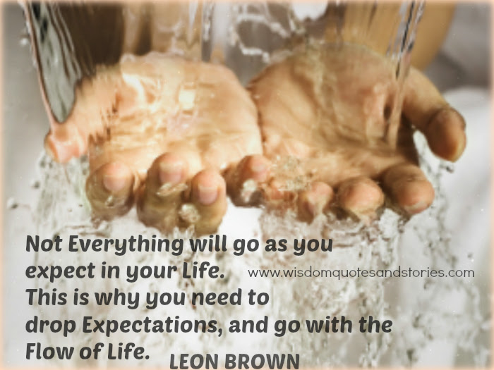 Not Everything Will Go As You Expect In Your Life Wisdom Quotes