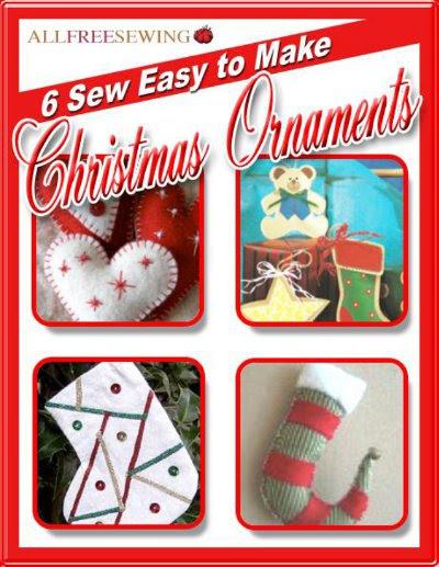 Find the Following Projects in 6 Sew Easy to Make Christmas Ornaments.