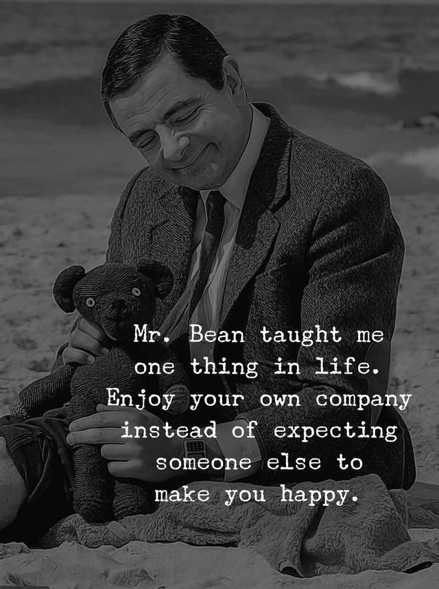 Mr Bean Taught Me One Thing In Life Enjoy Your Own Company Instead