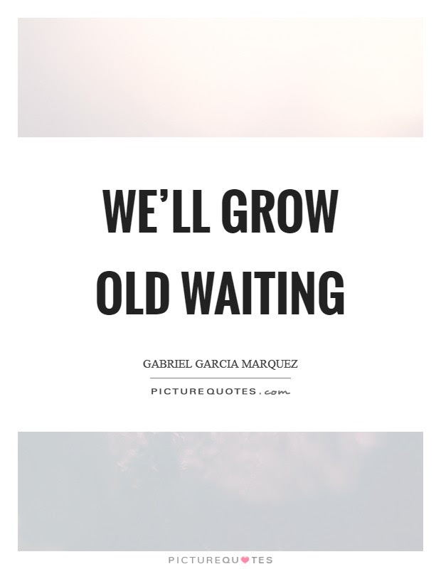 Well Grow Old Waiting Picture Quotes
