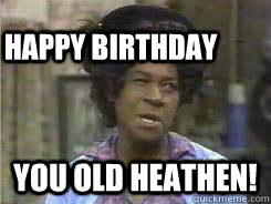 You Old Heathen Happy Birthday Aunt Esther Quickmeme