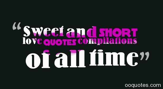 Sweet and short love quotes compilations of all time – quotes