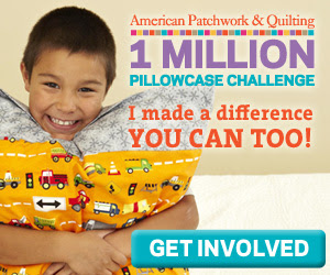 American Patchwork & Quilting 1 Million Pillowcase Challenge - I made a difference YOU CAN TOO! Click here to learn more.