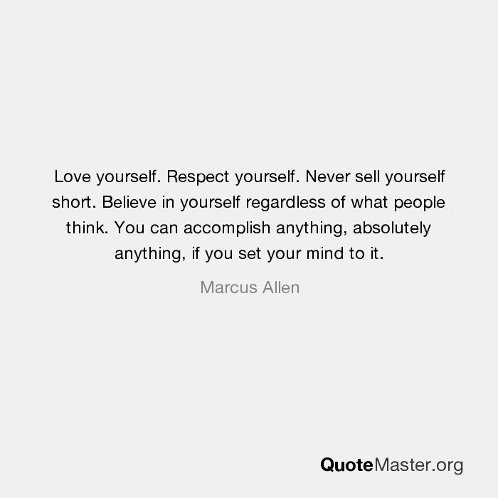 Love Yourself Respect Yourself Never Sell Yourself Short Believe