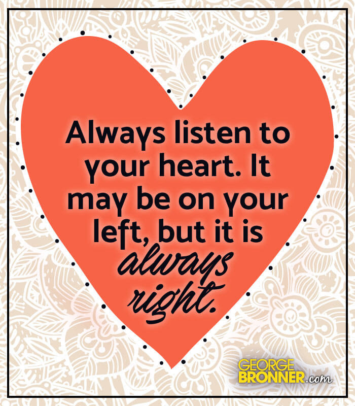 Always Listen To You Heart Georgebronnercom Notes Quotes