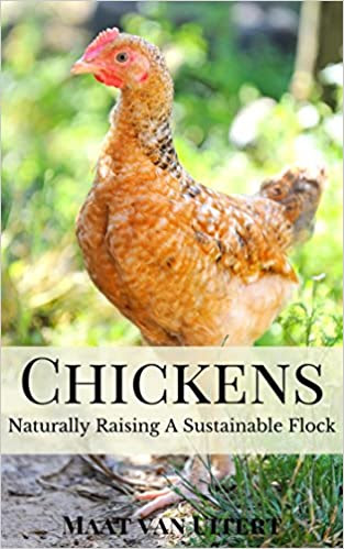 Chickens: Naturally Raising A Sustainable Flock: How to Raise Homestead Chickens For Meat And Eggs