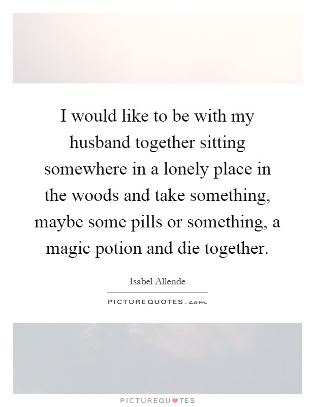 I Would Like To Be With My Husband Together Sitting Somewhere In