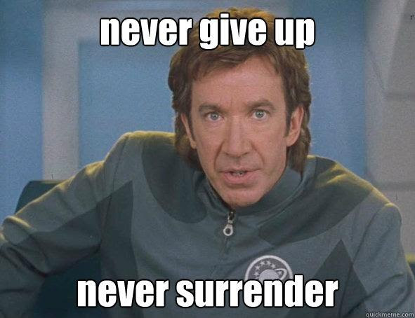 Never Give Up Never Surrender Picture Quotes