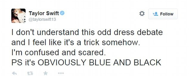 'Confused and scared': Taylor Swift told her Twitter followers that the dress is 'obviously blue and black'