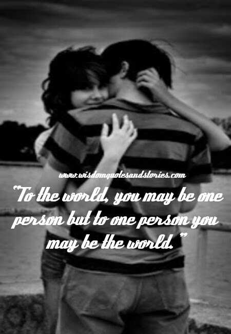 To One Person You May Be The World Wisdom Quotes Stories