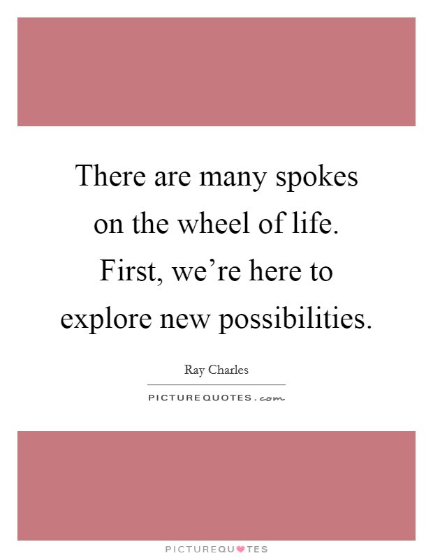 There Are Many Spokes On The Wheel Of Life First Were Here To