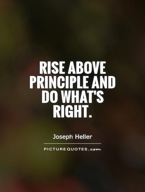 Rise Above Principle And Do Whats Right Picture Quotes