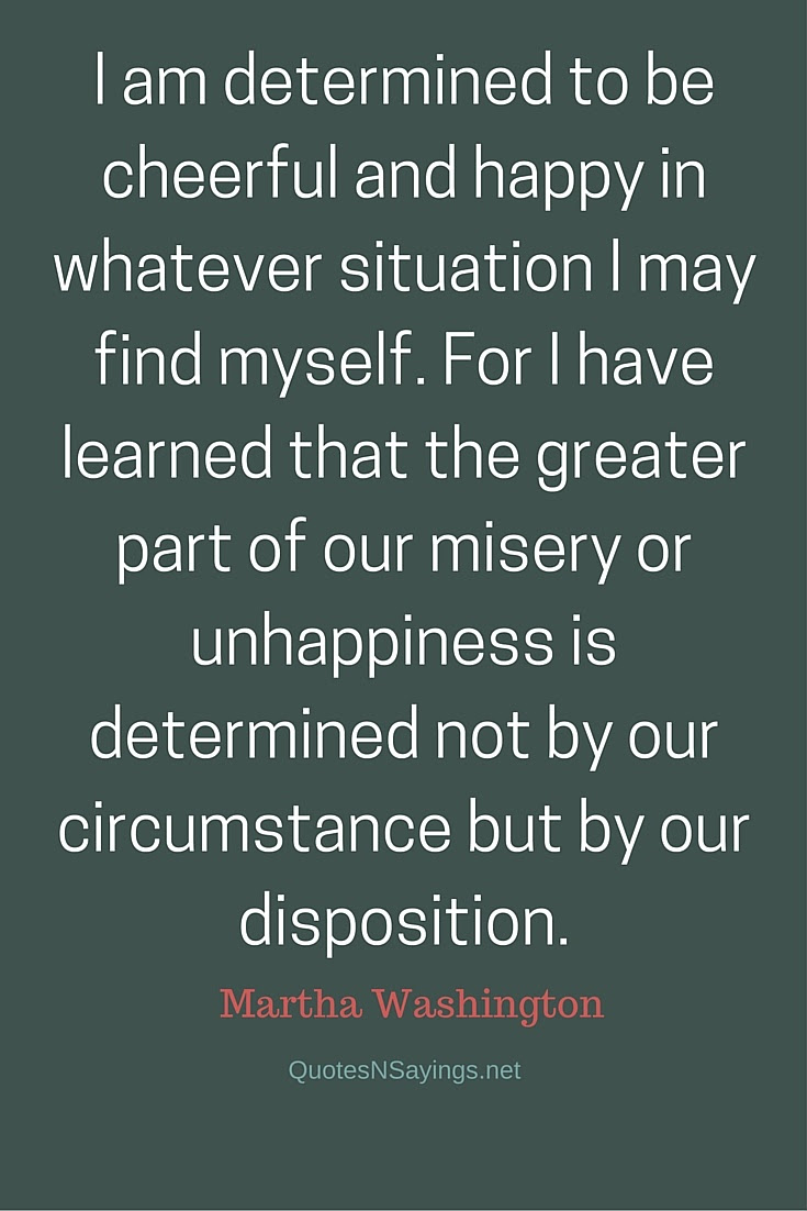 Martha Washington Quote I Am Determined To Be Cheerful