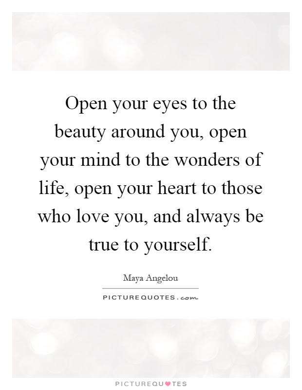 Open Your Eyes To The Beauty Around You Open Your Mind To The