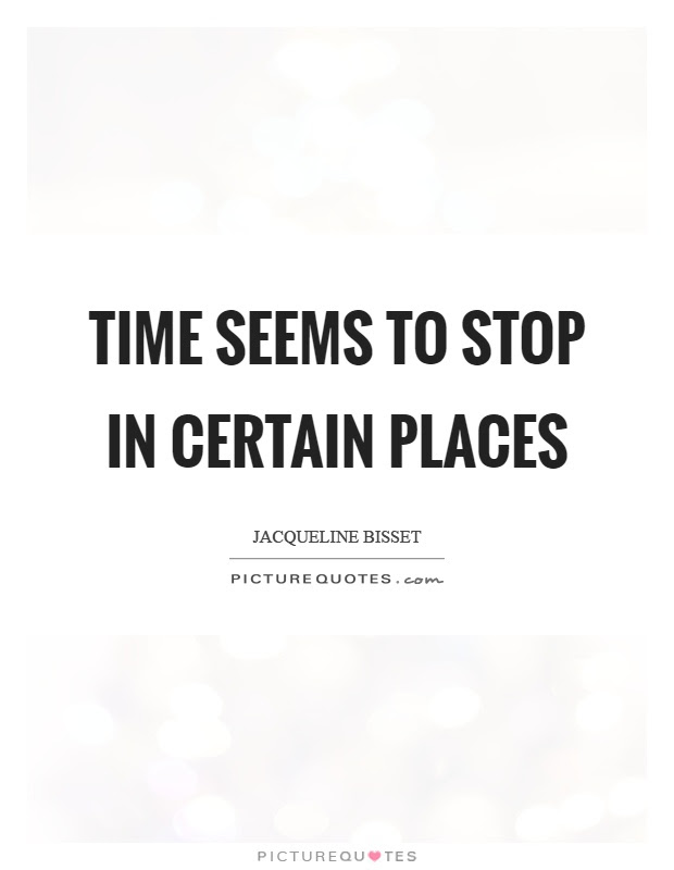 Time Seems To Stop In Certain Places Picture Quotes