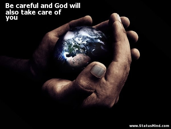 Be Careful And God Will Also Take Care Of You Statusmindcom