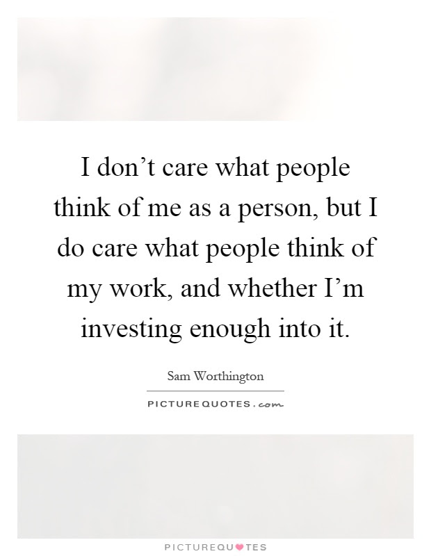 I Dont Care What People Think Of Me As A Person But I Do Care