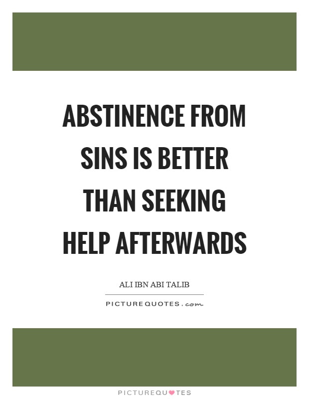 Abstinence From Sins Is Better Than Seeking Help Afterwards