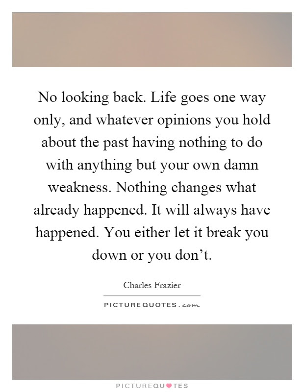 No Looking Back Life Goes One Way Only And Whatever Opinions