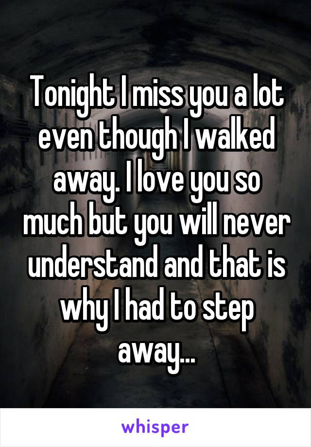 Tonight I Miss You A Lot Even Though I Walked Away I Love You So Much