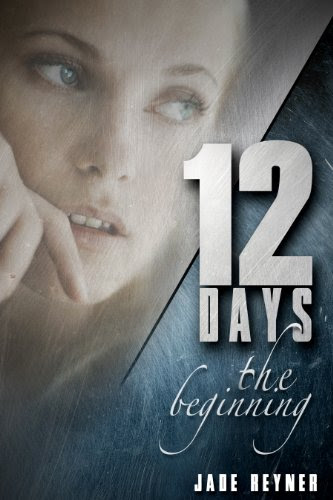 Twelve Days - The Beginning by Jade Reyner