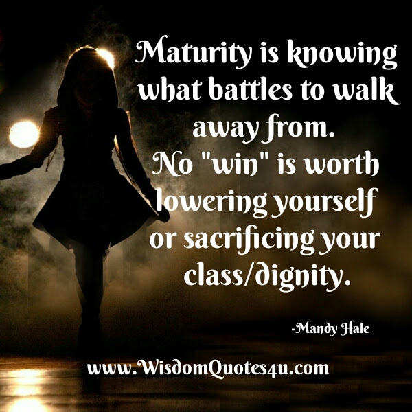 Maturity Is Knowing What Battles To Walk Away From Wisdom Quotes