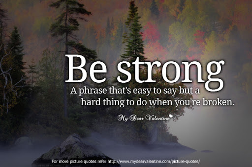 Be Strong A Phrase Thats Easy To Say But A Hard Thing To Do When