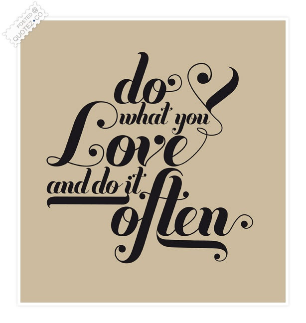 Do What You Love And Do It Often Love Quote Quotezco