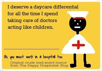 I deserve a daycare differential for all the time I spend taking care of doctors acting like children nurse ecard humor photo.