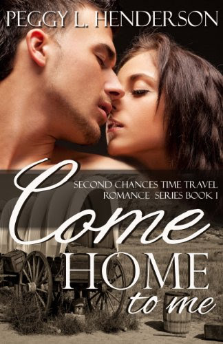 Come Home to Me (Second Chances Time Travel Romance Series Book 1) by Peggy L Henderson